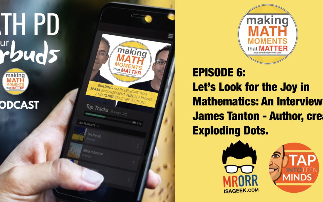 Episode 6: Looking for Joy in Mathematics: An Interview with James Tanton