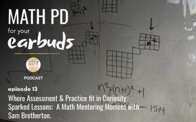 Episode #13 : Where Assessment & Practice fit in Curiosity Sparked Lessons:  A Math Mentoring Moment with Sam Brotherton.