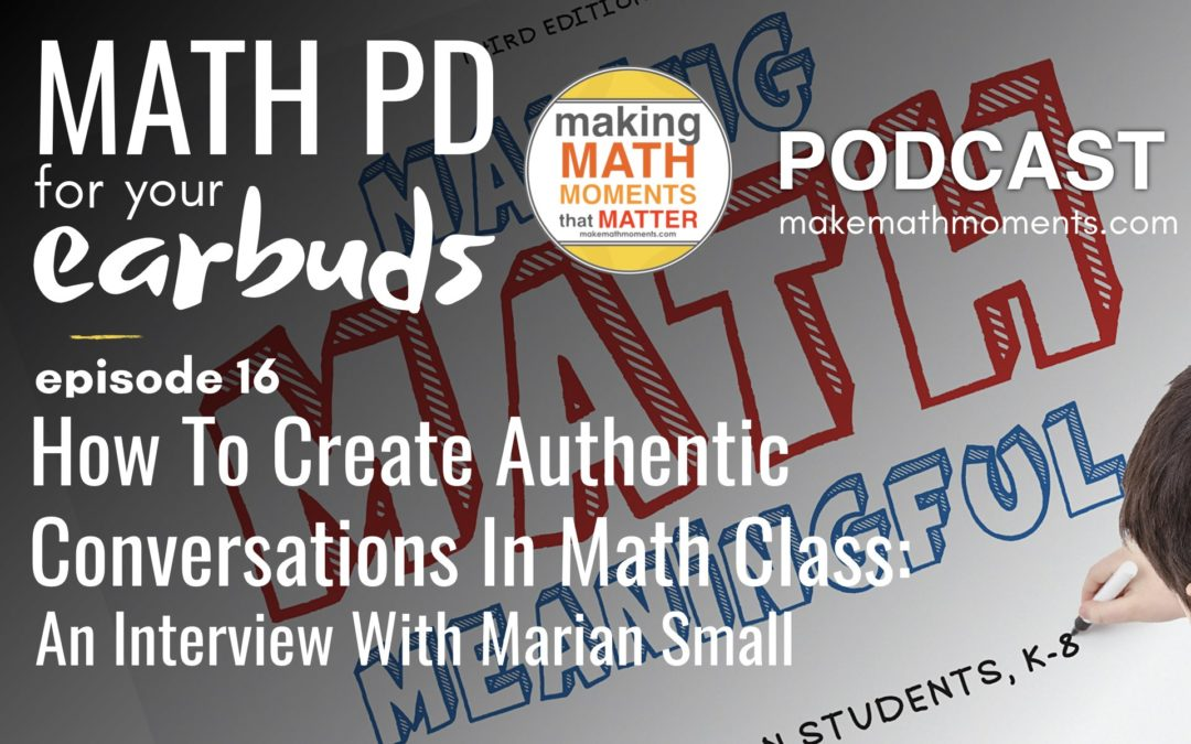Episode #16: How To Create Authentic Conversations In Math Class:  An Interview with Marian Small