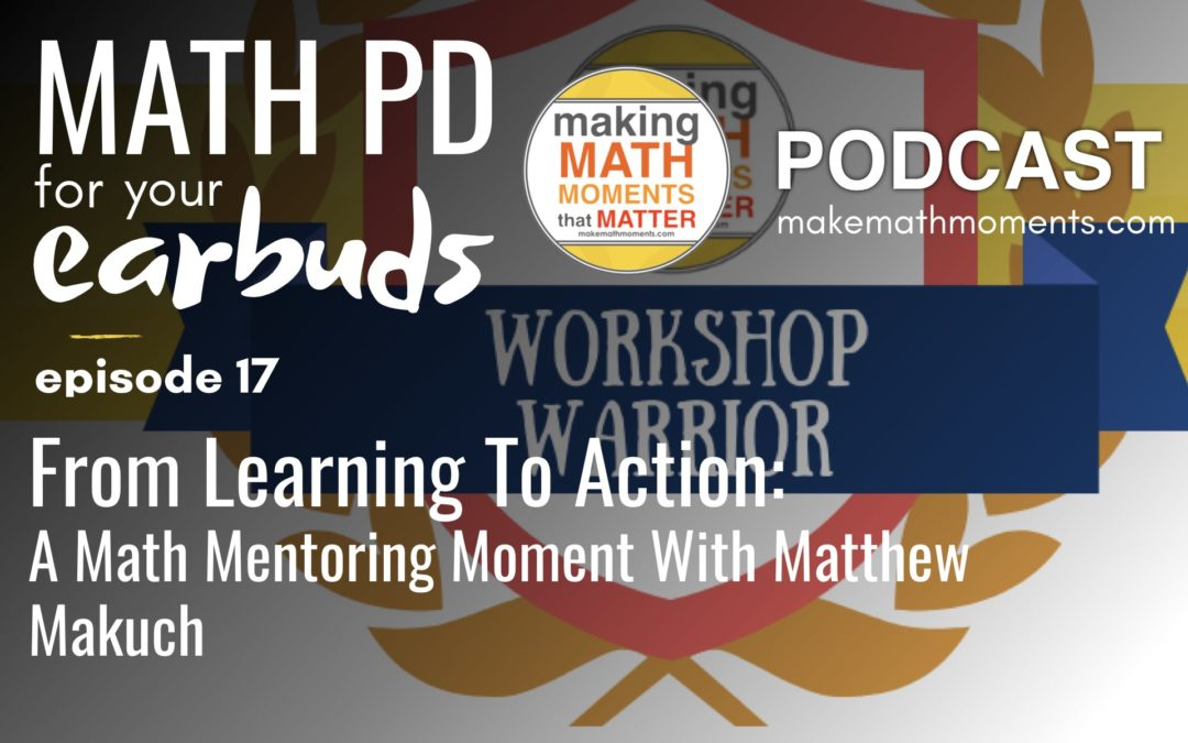 Episode #17: From Learning To Action: A Math Mentoring Moment With Matthew Makuch
