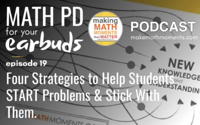 Episode #19 : Four Strategies to Help Students START Problems & Stick With Them