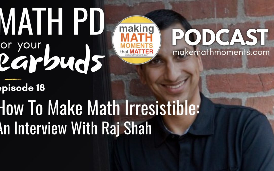 Episode #18 : How To Make Math Irresistible: An interview with Raj Shah