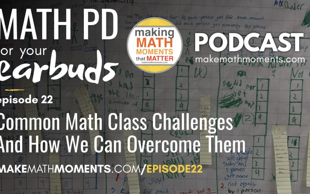 Episode #22: Common Math Class Challenges and How We Can Overcome Them.