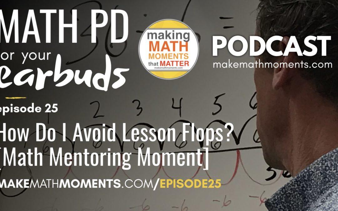 Episode #25: How Do I Avoid Lesson Flops? [Math Mentoring Moment]