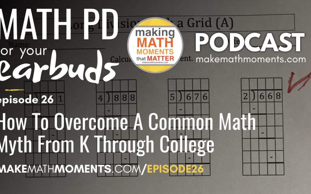 Episode #26: How To Overcome A Common Math Myth From K Through College