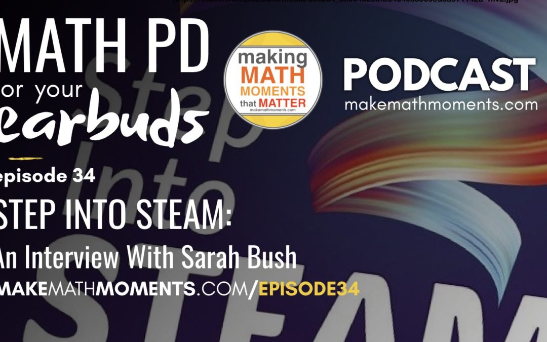 Episode #34 – Step Into STEAM: An Interview With Sarah Bush