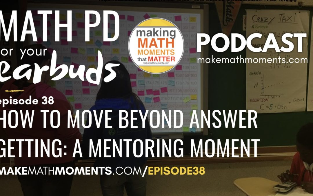 Episode #38: How to Move Beyond Answer Getting. A Math Mentoring Moment