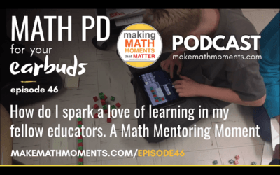 Episode #46: How do I spark a love of learning in my fellow educators. A Math Mentoring Moment