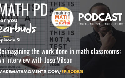 Episode #51: Reimagining the work done in math classrooms: An Interview with Jose Vilson