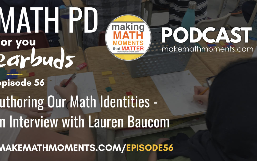 Episode #56  Authoring Our Math Identities – An Interview with Lauren Baucom