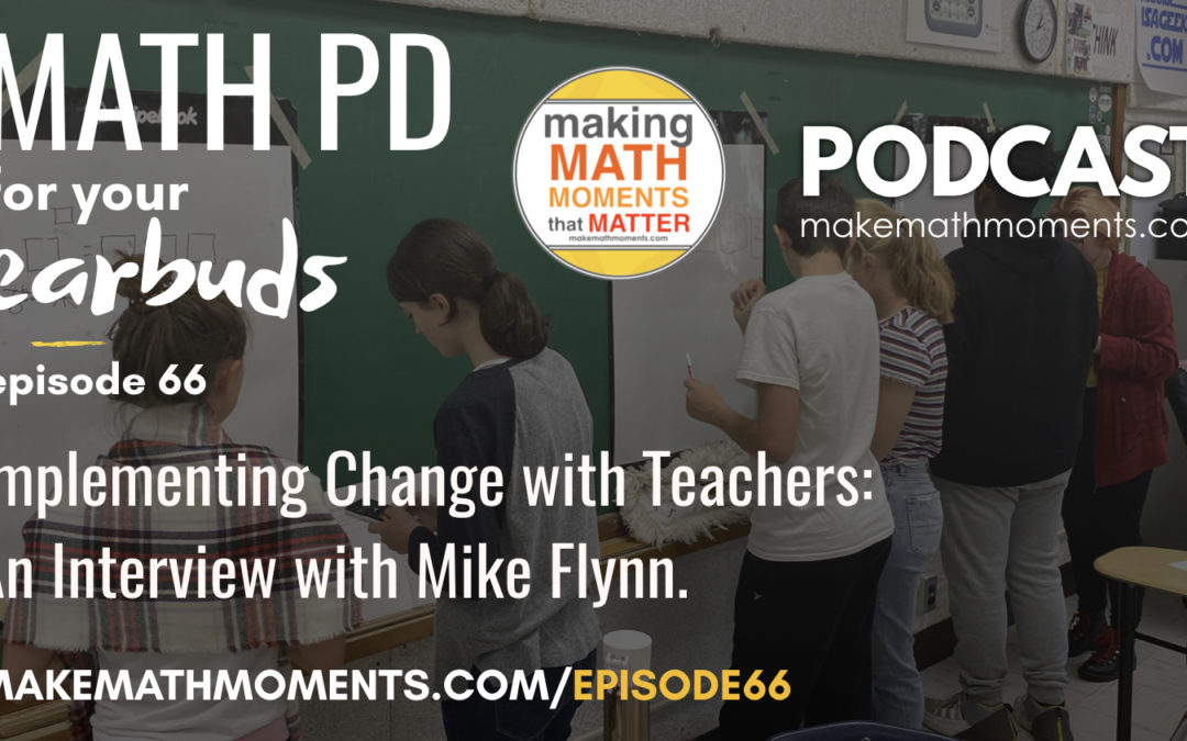 Episode #66: Implementing Change with Teachers: An Interview with Mike Flynn