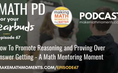 Episode #67: How To Promote Reasoning and Proving Over Answer Getting –  A Math Mentoring Moment