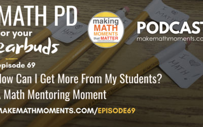 Episode #69: How Can I Get More From My Students? A Math Mentoring Moment