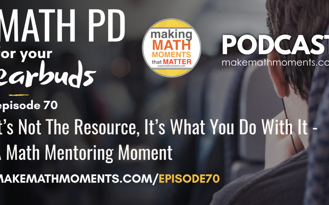 Episode #70: It's Not The Resource, It's What You Do With It – A Math Mentoring Moment