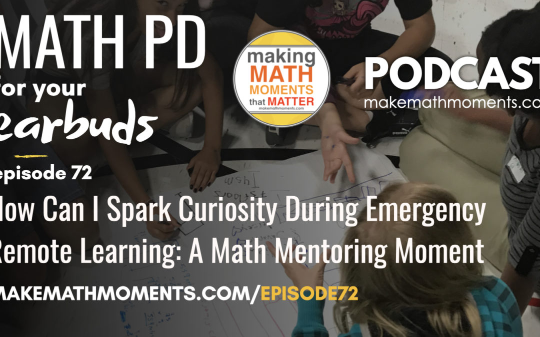 Episode #72: How Can I Spark Curiosity During Emergency Remote Learning: A Math Mentoring Moment