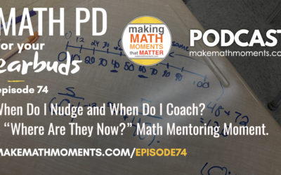 "Episode #74: When Do I Nudge and When Do I Coach? A ""Where Are They Now?"" Math Mentoring Moment."