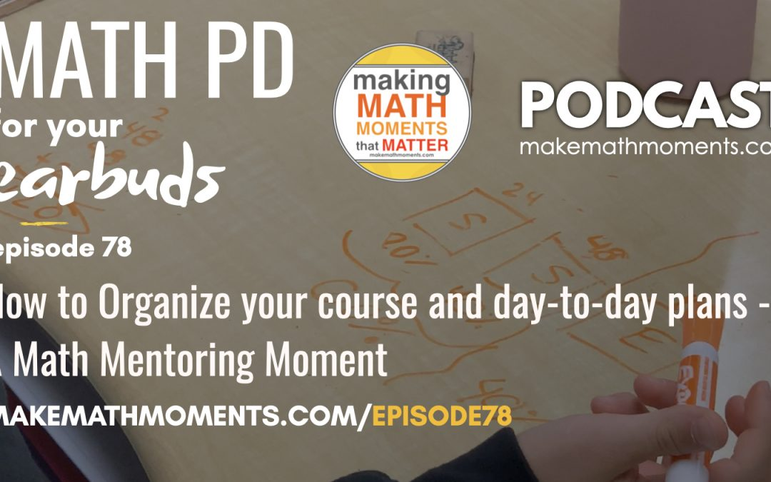Episode #78: How to Organize Your Course and Day to Day Plans – A Math Mentoring Moment