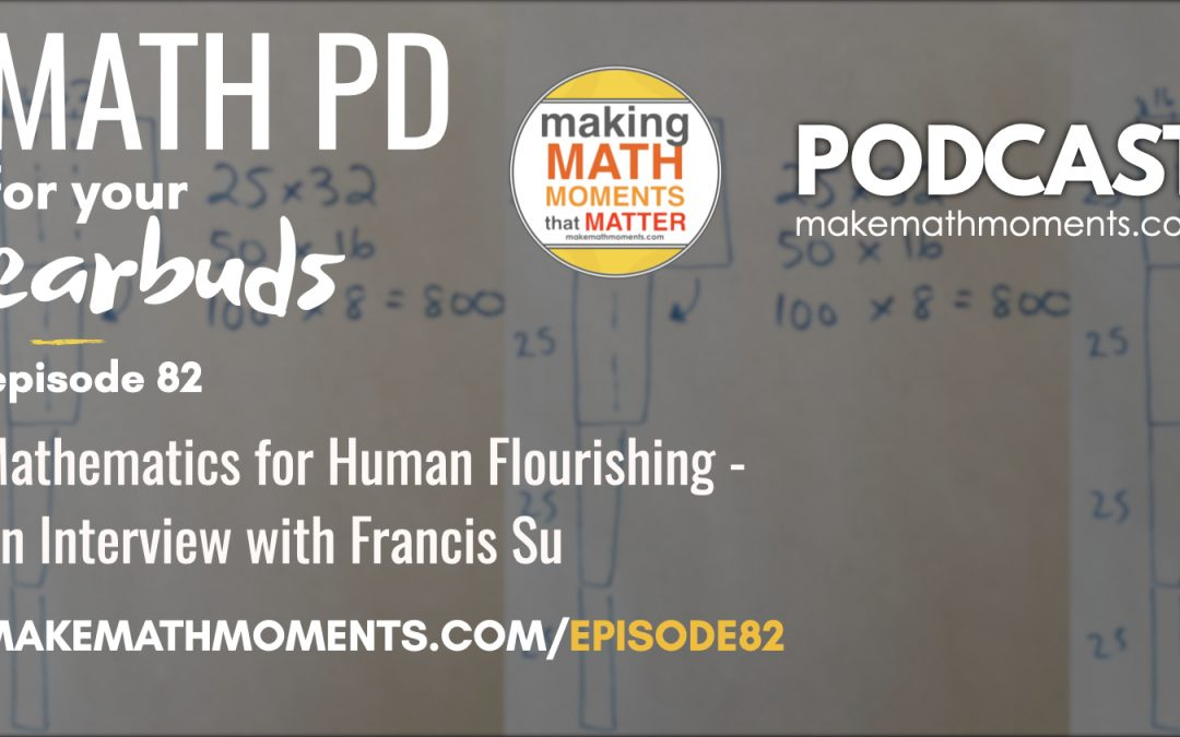 Episode #82: Mathematics for Human Flourishing – An Interview with Francis Su