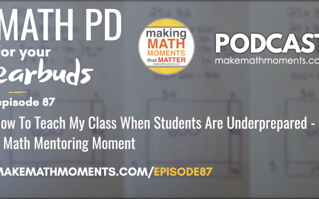 Episode #87 How To Teach My Class When Students Are Underprepared – A Math Mentoring Moment