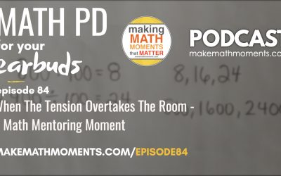 Episode #84: When The Tension Overtakes The Room – A Math Mentoring Moment