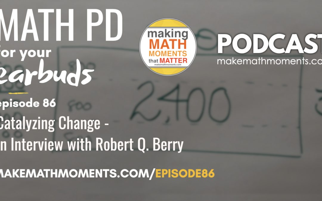 Episode #86: Catalyzing Change – An Interview with Robert Q. Berry