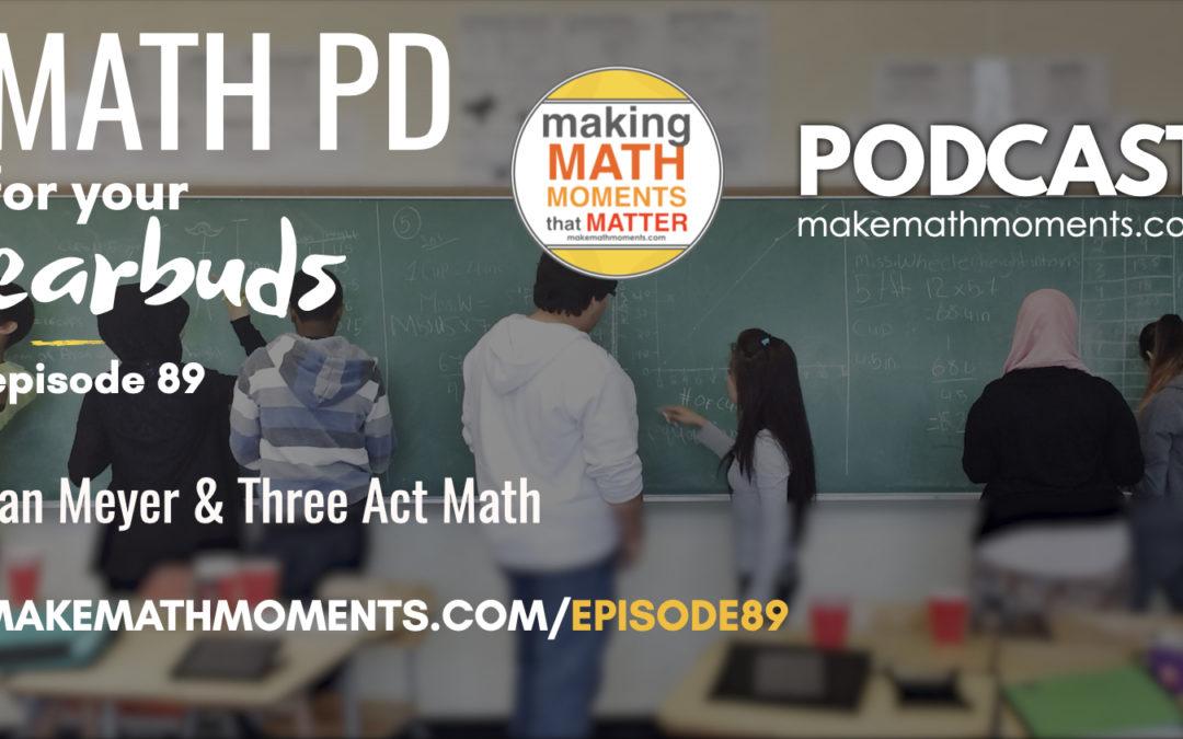 Episode #89: Dan Meyer & Three Act Math