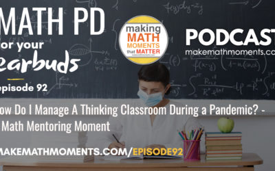 Episode #92: How Do I Manage A Thinking Classroom During a Pandemic? – A Math Mentoring Moment