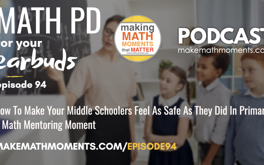 Episode #94: How To Make Your Middle Schoolers Feel As Safe As They Did In Primary – A Math Mentoring Moment