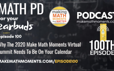 Episode #100: Why The 2020 Make Math Moments Virtual Summit Needs To Be On Your Calendar