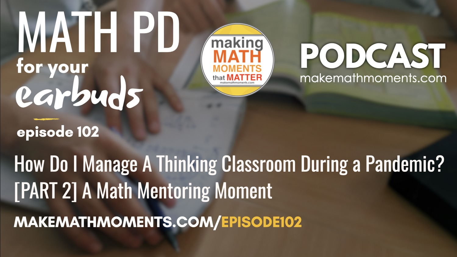 Episode #102: How Do I Manage A Thinking Classroom During a Pandemic? [PART 2] A Math Mentoring Moment