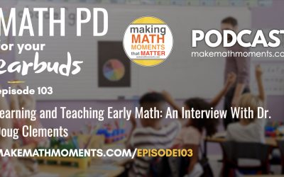 Episode #103: Learning and Teaching Early Math: An Interview With Dr. Doug Clements