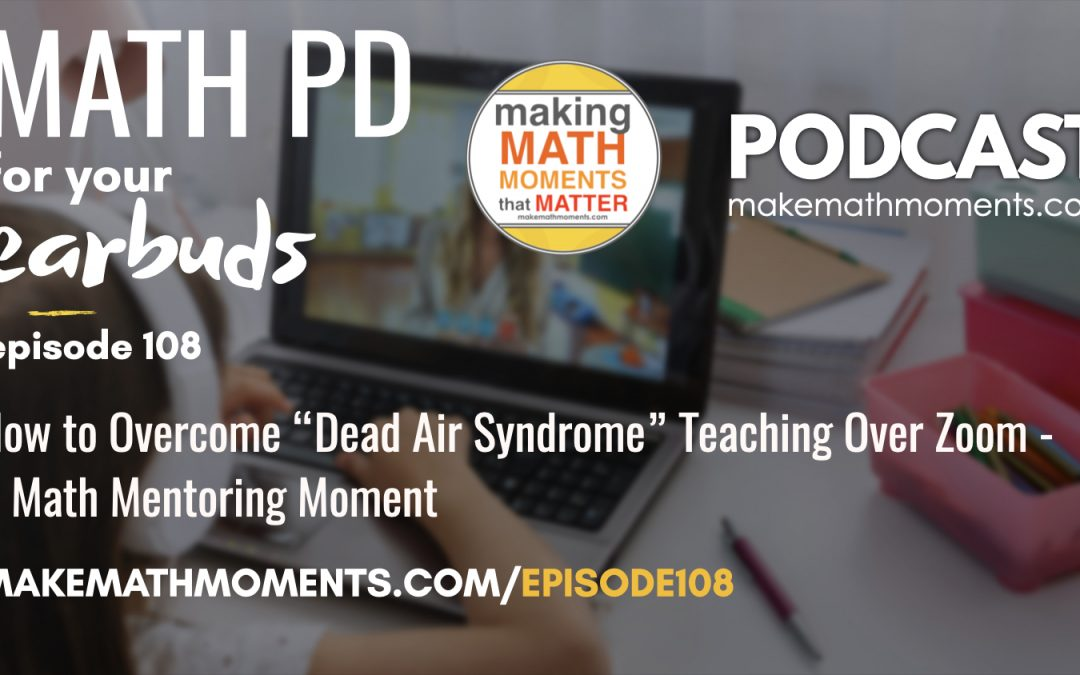 "Episode #108: How to Overcome ""Dead Air Syndrome"" Teaching Over Zoom – A Math Mentoring Moment"
