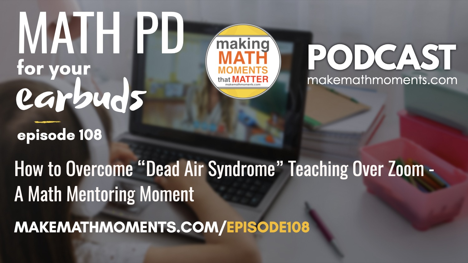 """Episode #108: How to Overcome """"Dead Air Syndrome"""" Teaching Over Zoom – A Math Mentoring Moment"""
