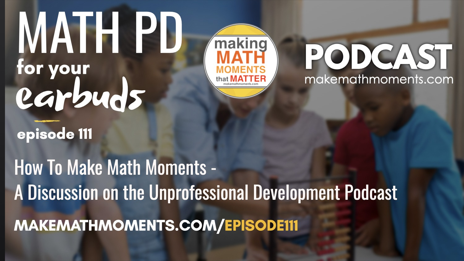 Episode #111: How To Make Math Moments – A Discussion on the Unprofessional Development Podcast