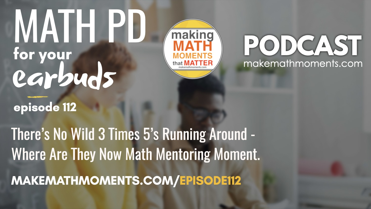 Episode #112: There's No Wild 3 Times 5's Running Around – Where Are They Now Math Mentoring Moment