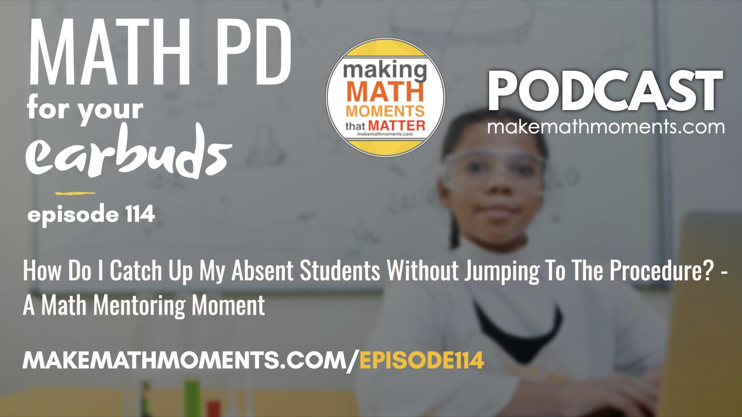 Episode #114: How Do I Catch Up My Absent Students Without Jumping To The Procedure? – A Math Mentoring Moment
