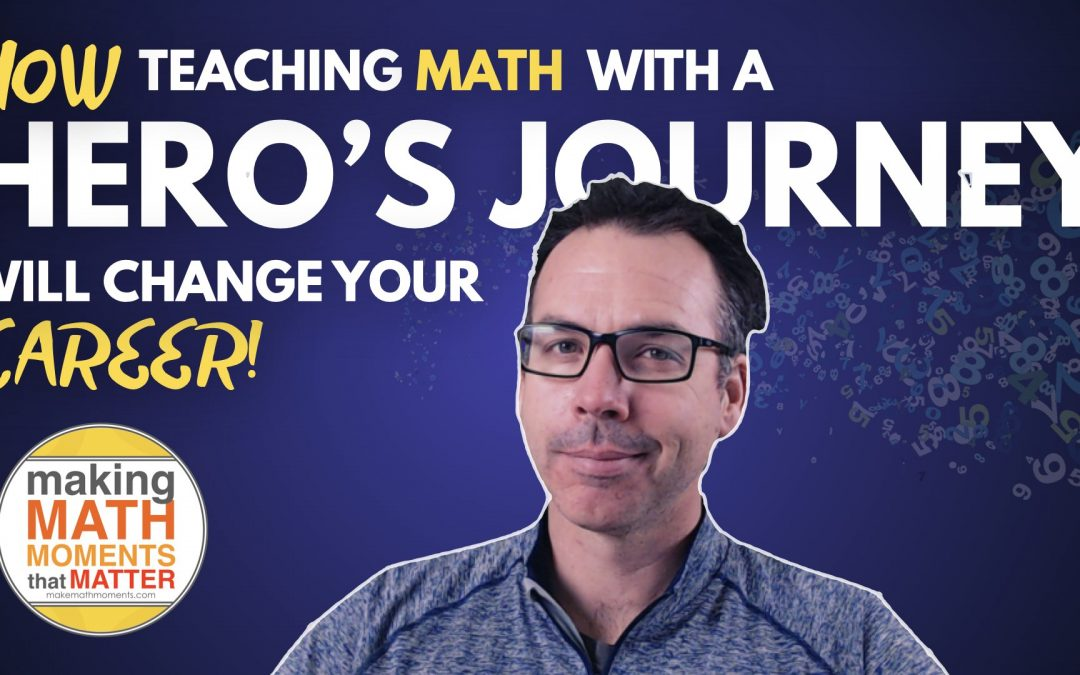 Teaching Math Through a Hero's Journey Will Change Your Career