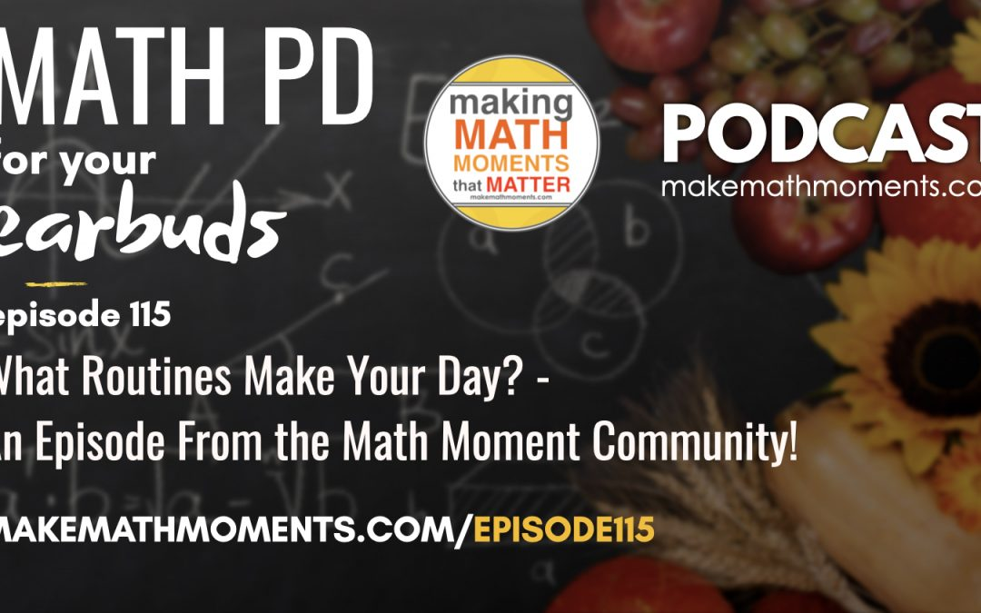 Episode #115: What Routines Make Your Day? – An Episode From the Math Moment Community!