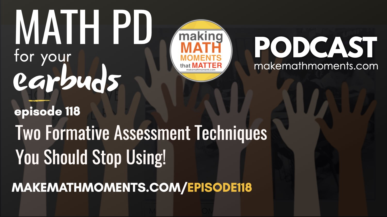 Episode #118: Two Formative Assessment Techniques You Should Stop Using!