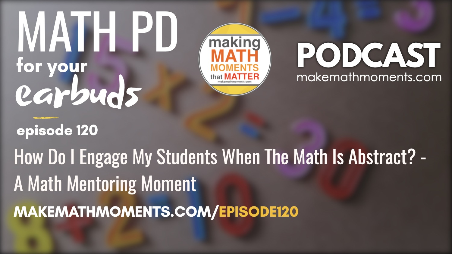Episode #120: How Do I Engage My Students When The Math Is Abstract? – A Math Mentoring Moment