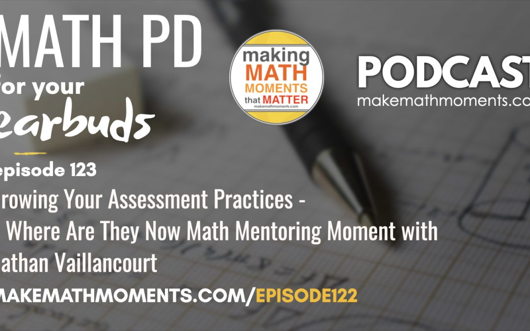 Episode #123 : Growing Your Assessment Practices – A Where Are They Now Math Mentoring Moment with Nathan Vaillancourt