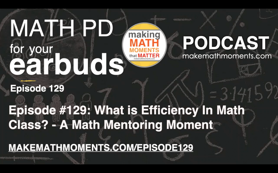 Episode #129: What is Efficiency In Math Class? – A Math Mentoring Moment
