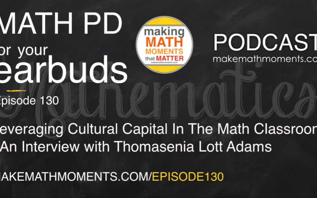 Episode #130: Leveraging Cultural Capital In The Math Classroom – An Interview with Thomasenia Lott Adams