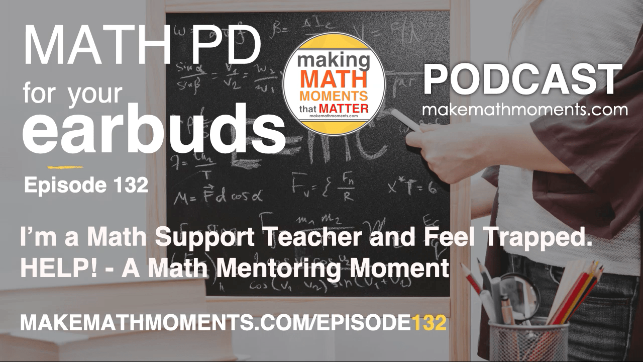Episode #132: I'm a Math Support Teacher and Feel Trapped. HELP! – A Math Mentoring Moment
