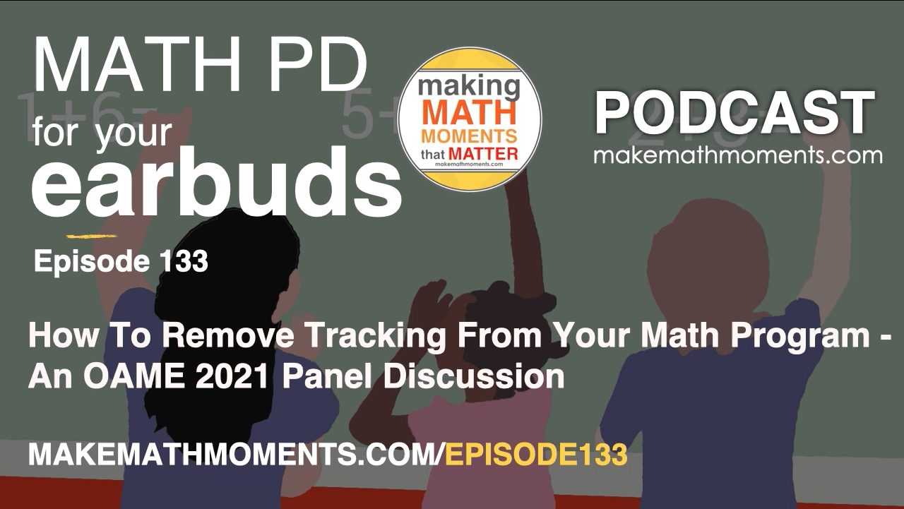 Episode #133: How To Remove Tracking From Your Math Program – An OAME 2021 Panel Discussion