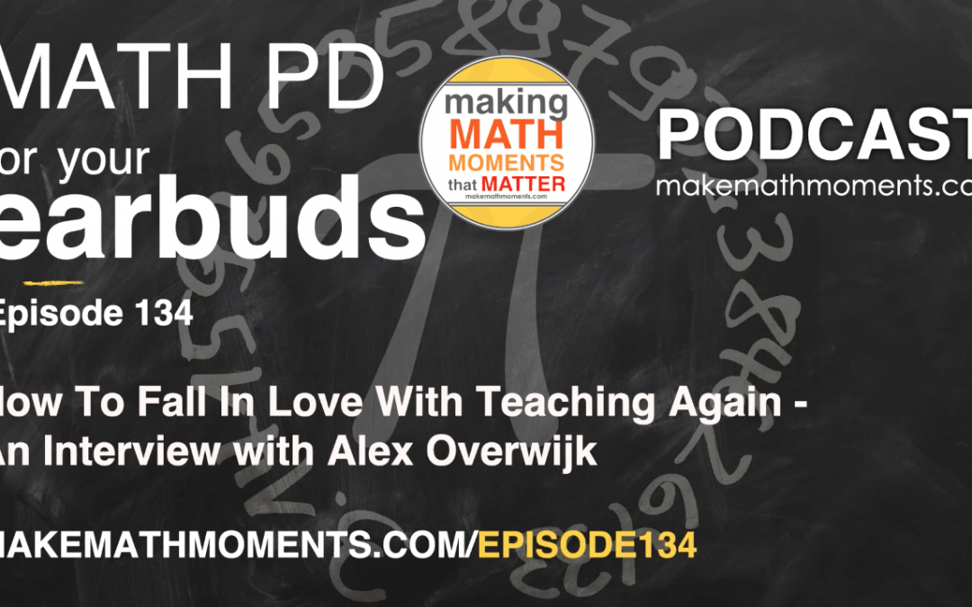 Episode #134: How To Fall In Love With Teaching Again – An Interview with Alex Overwijk
