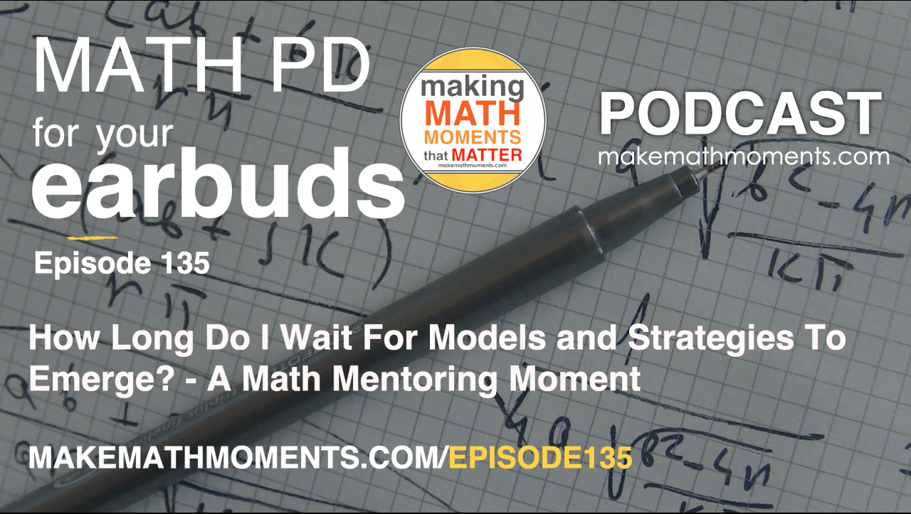 Episode #135: How Long Do I Wait For Models and Strategies To Emerge? – A Math Mentoring Moment