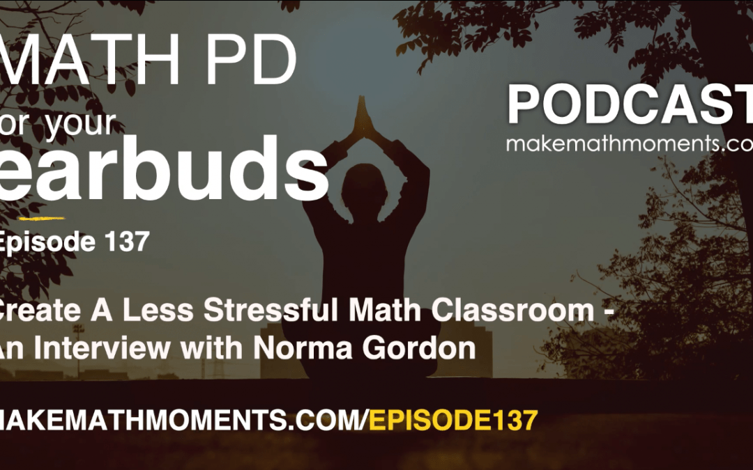 Episode 137: Create A Less Stressful Math Classroom – An Interview with Norma Gordon
