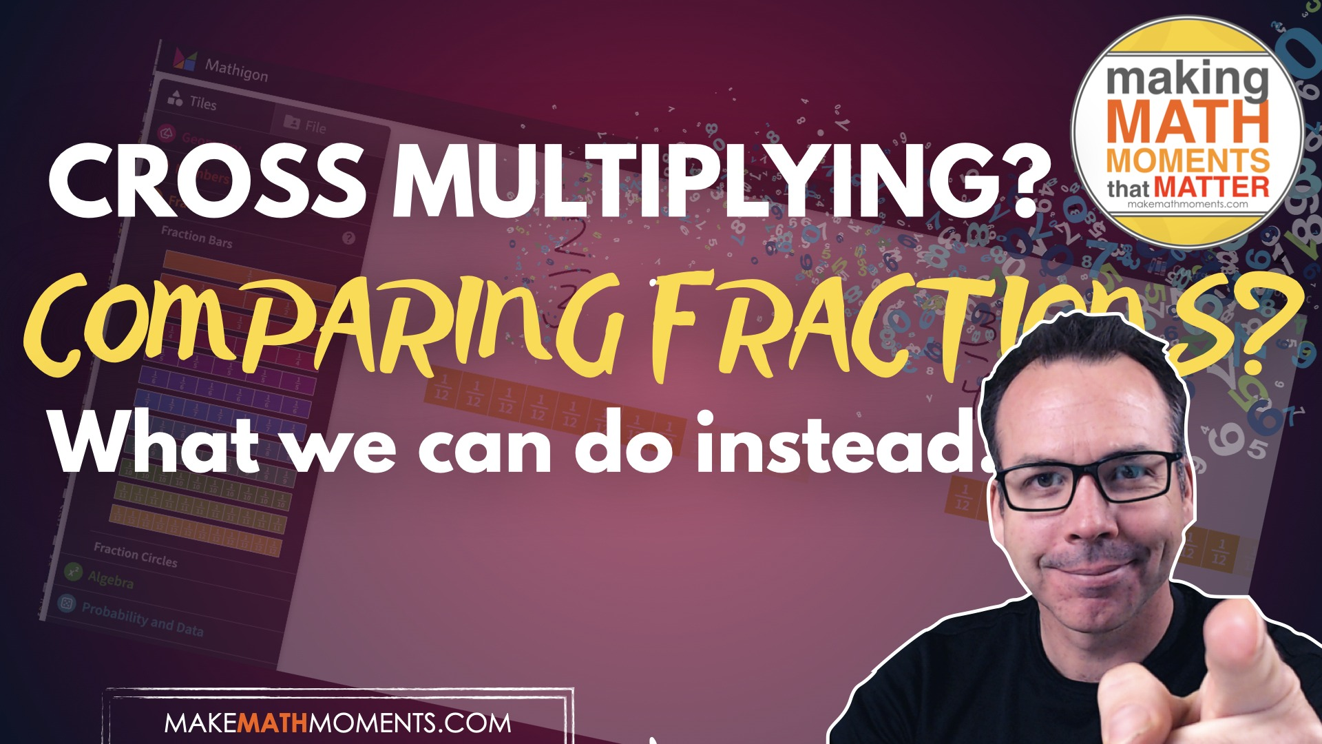 Cross Multiplying When Comparing Fractions? What We Should Do Instead!