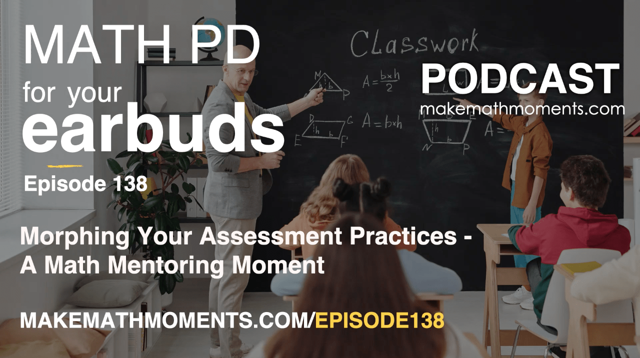 Episode 138: Morphing Your Assessment Practices – A Math Mentoring Moment